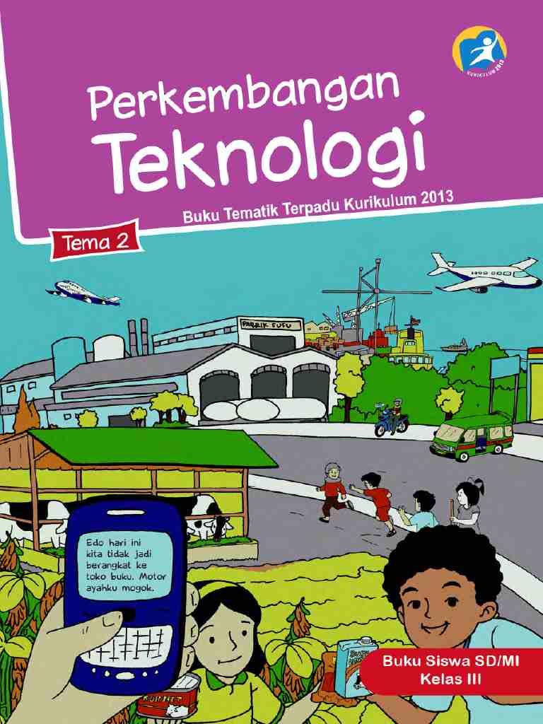 Kelas 3 - Buku Siswa - Tema 2 - Perkembangan Teknologi - Buku Tematik Terpadu Kurikulum 2013