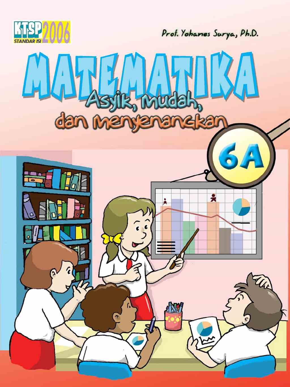 Matematika Asyik, Mudah dan Menyenangkan - 6A - Kelas 6
