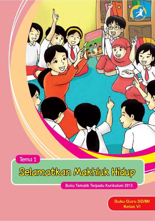Kelas 06 SD Tematik 1 Selamatkan Makhluk Hidup (Guru)